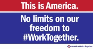 This is America. No limits on our freedom to WorkTogether