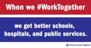 When we WorkTogether, we get better schools, hospitals, and public services